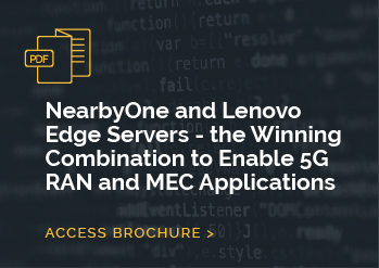 NearbyOne and Lenovo Edge Servers – the Winning Combination to Enable 5G RAN and MEC Applications