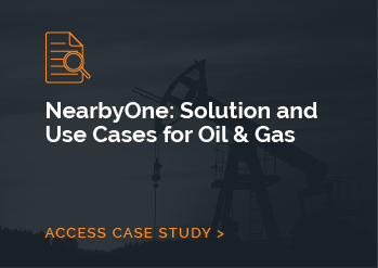 NearbyOne: Solution and Use Cases for  Oil & Gas