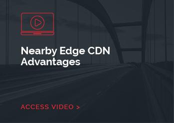 Nearby Edge CDN Advantages